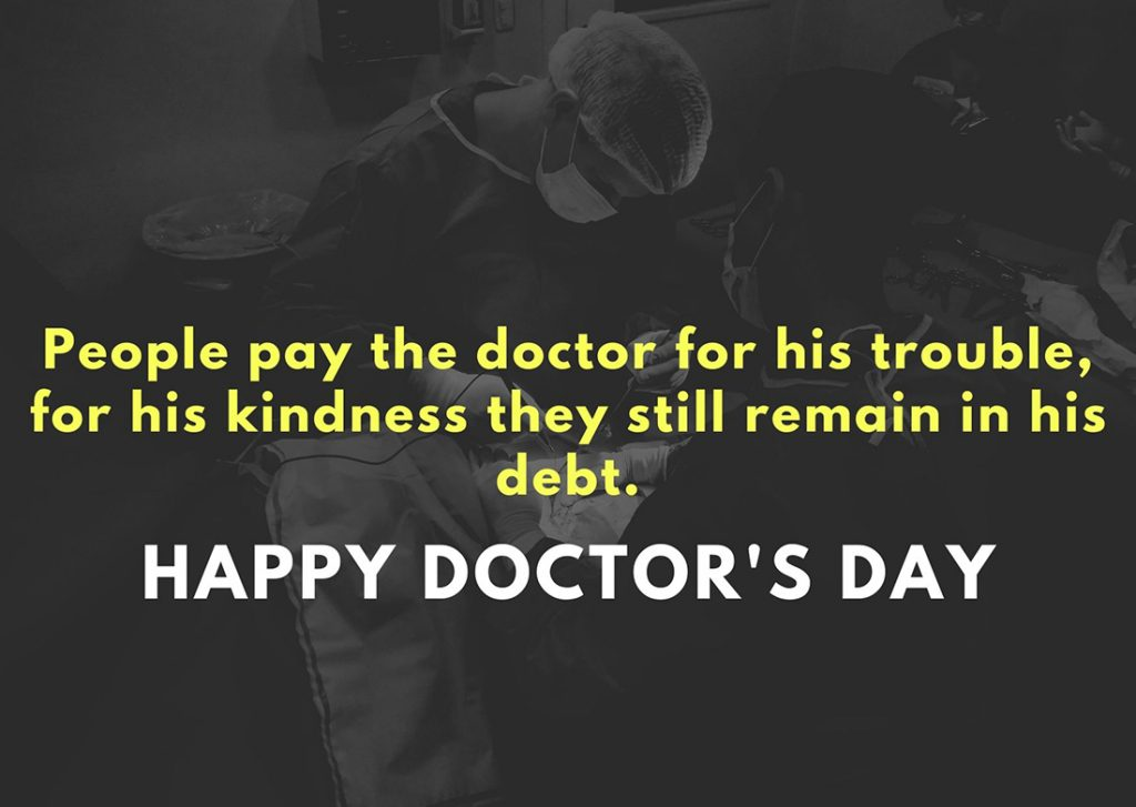People pay the doctor for his trouble; for his kindness they still remain in his debt